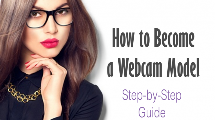 How to Become a Webcam Model – Complete Guide 2020
